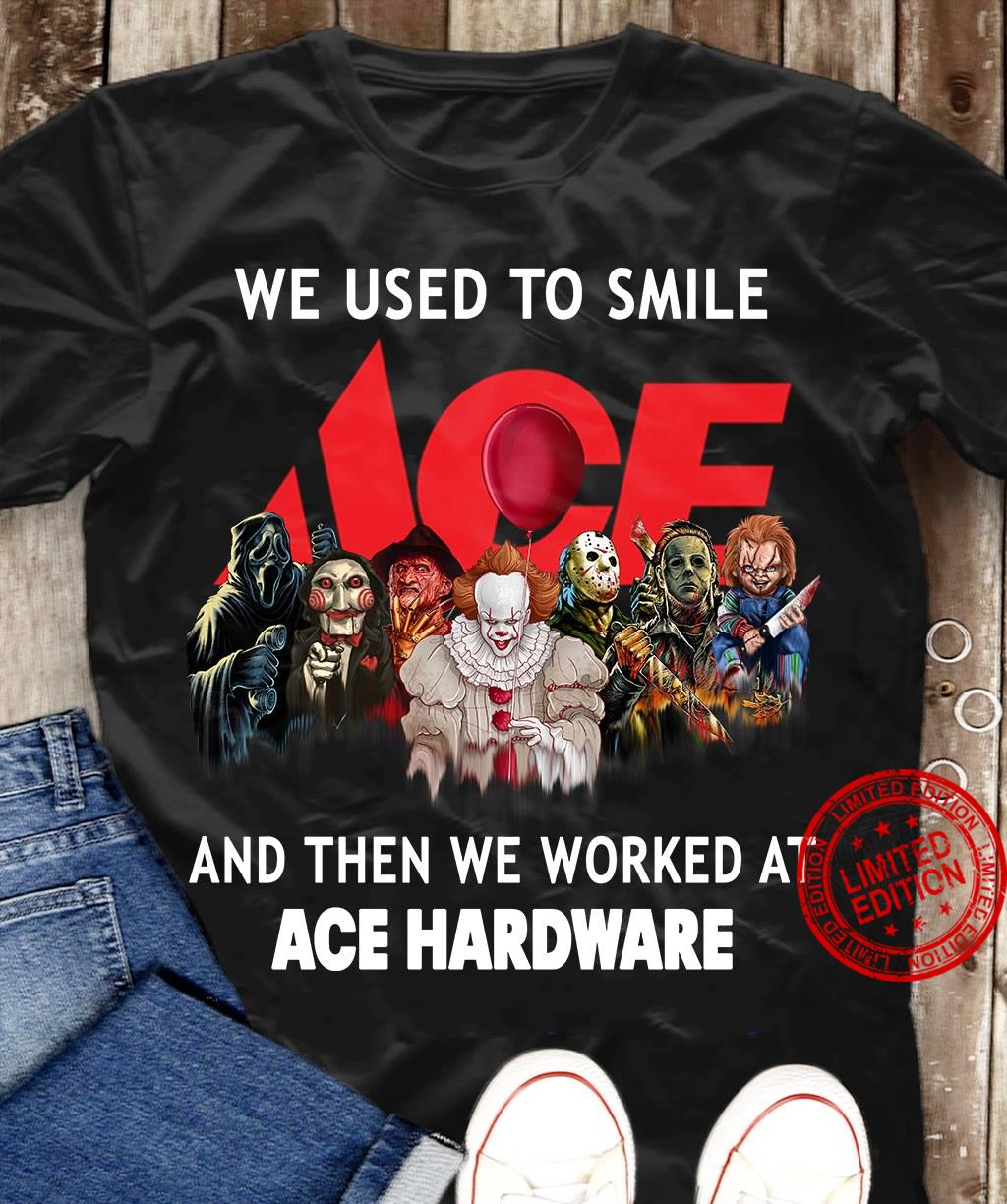 We Used To Smile And Then We Worked At Ace Hardware Shirt
