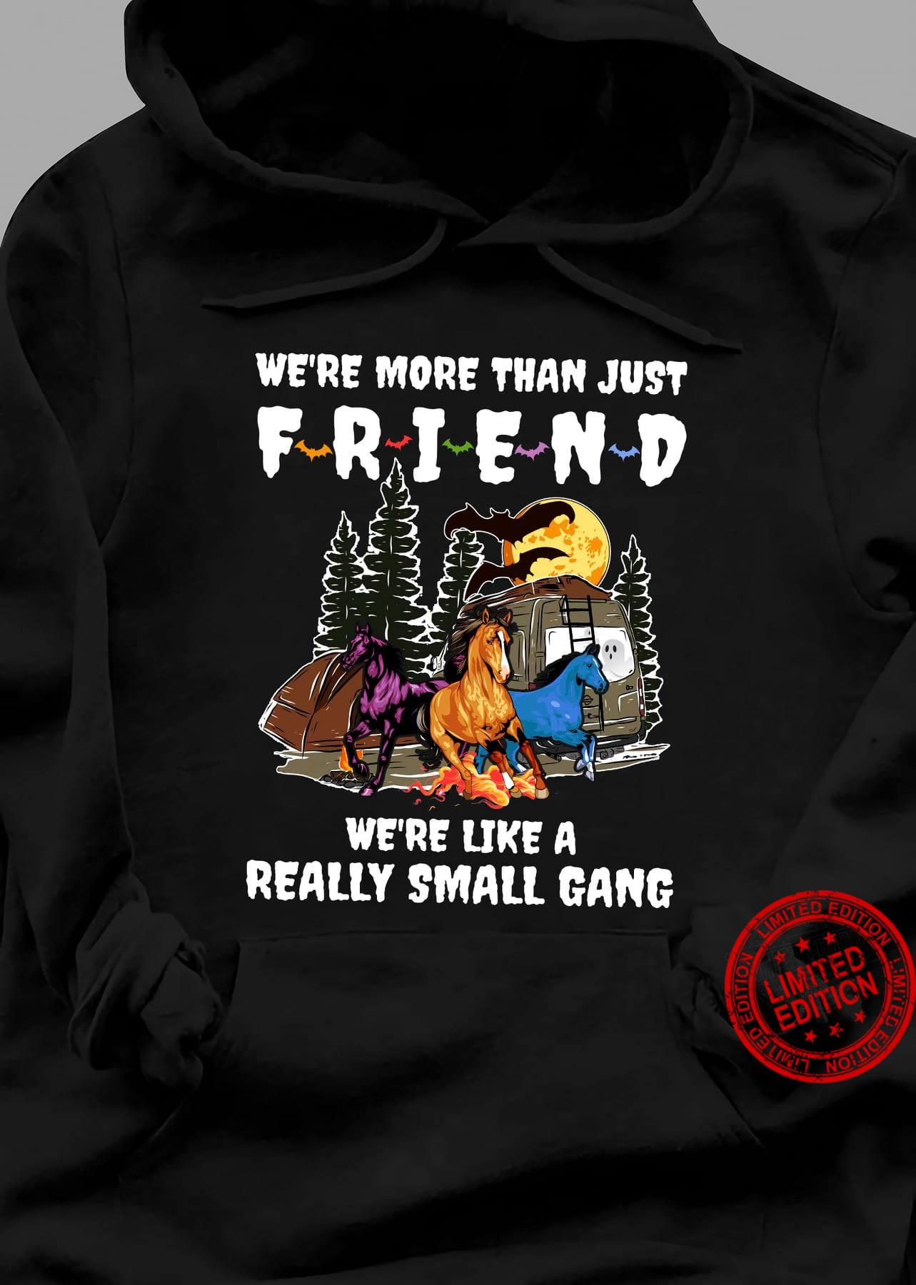 We're More Than Just Friend We're Like A Really Small Gang Shirt