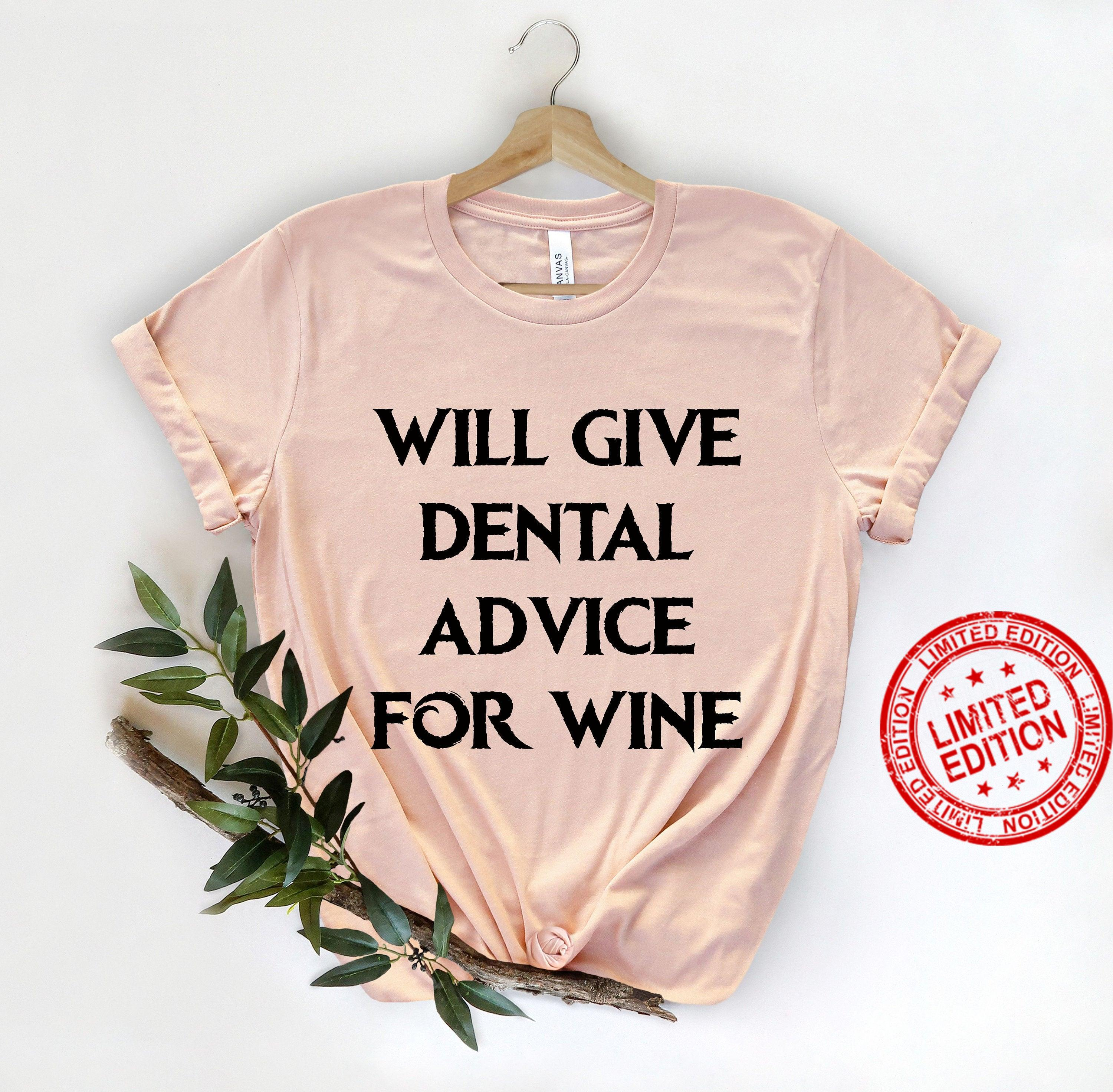 Will Give Dental Advice For Wine, Dental Assistant Shirt