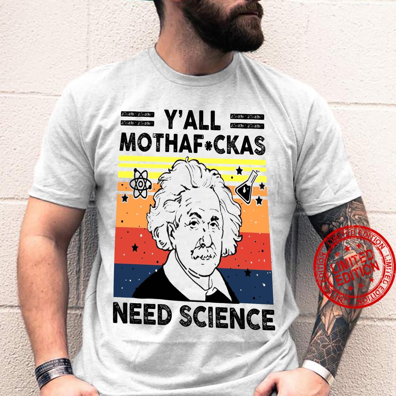 Y'all Mothafuckas Need Science Shirt unisex