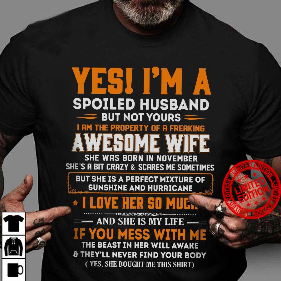 Yes I'm A Spoiled Husband But Not Yours I Am The Property Of A Freaking Awesome Wife She Was Born In November Shirt