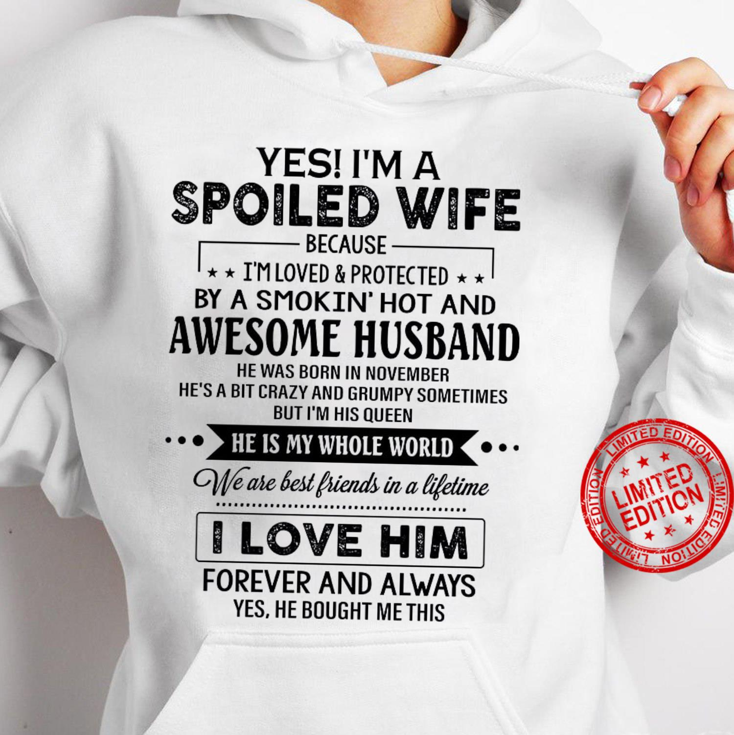 Yes I'm A Spoiled Wife Because I'm Loved Protected By A Smokin Hot And Awesome Husband He Was Born In November I Love Him Shirt hoodie