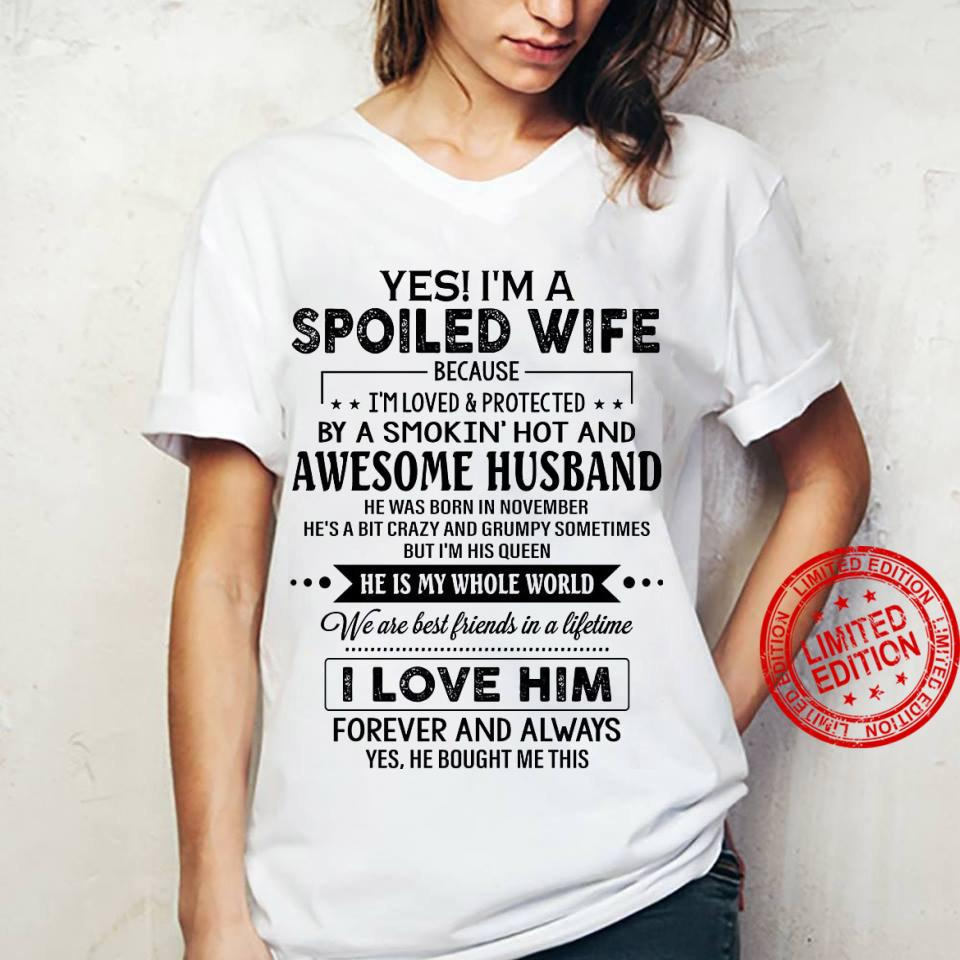 Yes I'm A Spoiled Wife Because I'm Loved Protected By A Smokin Hot And Awesome Husband He Was Born In November I Love Him Shirt ladies tee