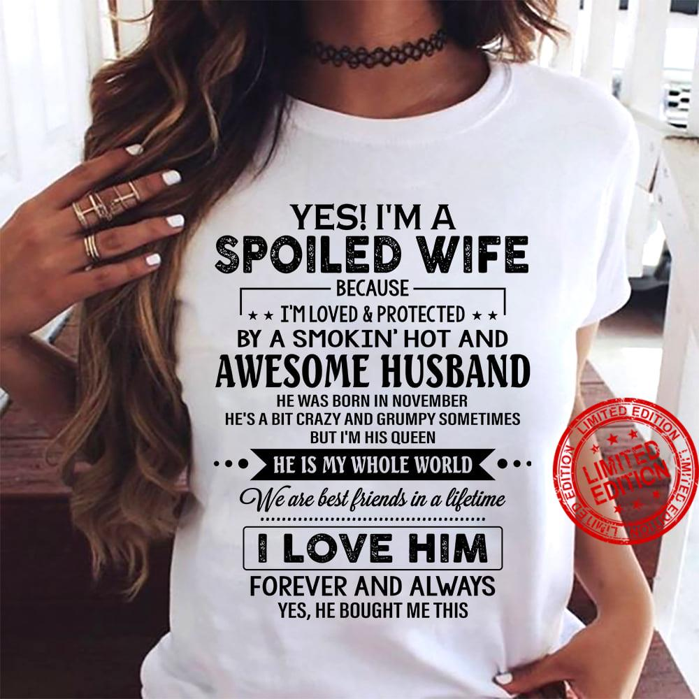 Yes I'm A Spoiled Wife Because I'm Loved Protected By A Smokin Hot And Awesome Husband He Was Born In November I Love Him Shirt