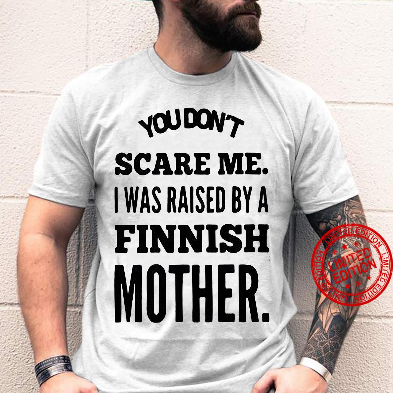 You Don't Scare Me I Was Raised by A Finnish Mother Shirt