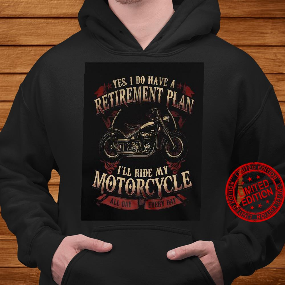 yes i do have a retirement plan i'll ride my motorcycle shirt hoodie