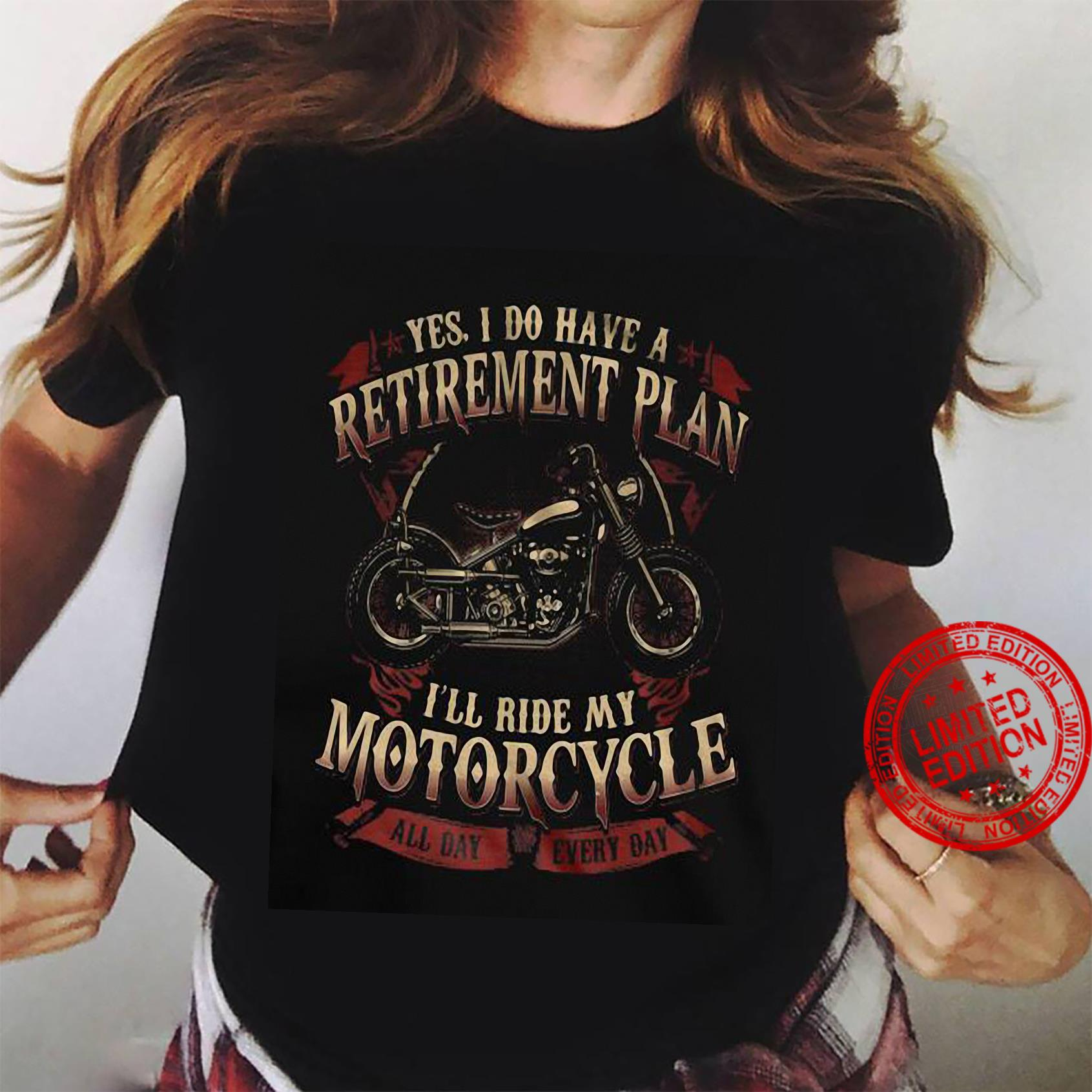 yes i do have a retirement plan i'll ride my motorcycle shirt ladies tee