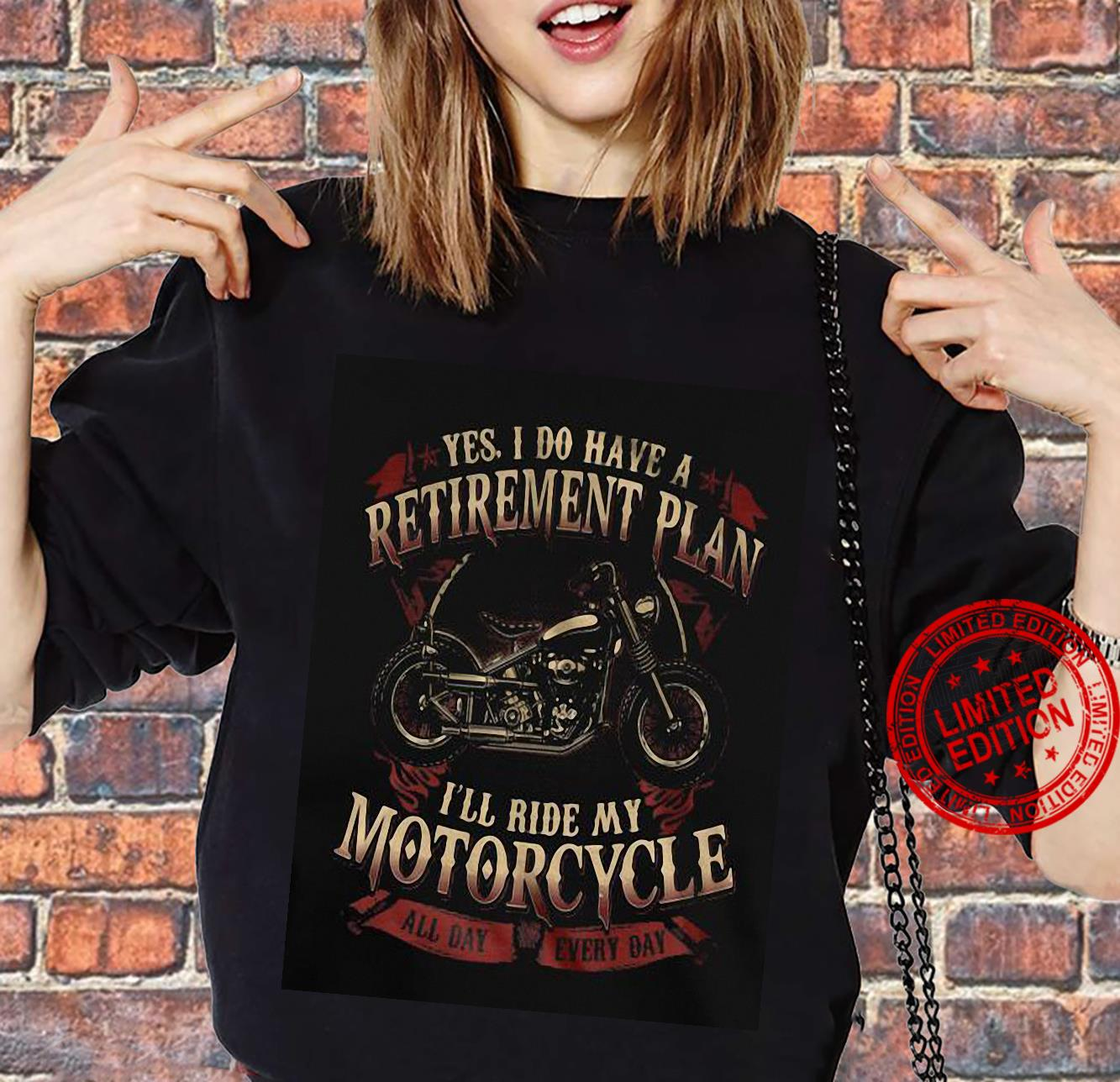 yes i do have a retirement plan i'll ride my motorcycle shirt sweater
