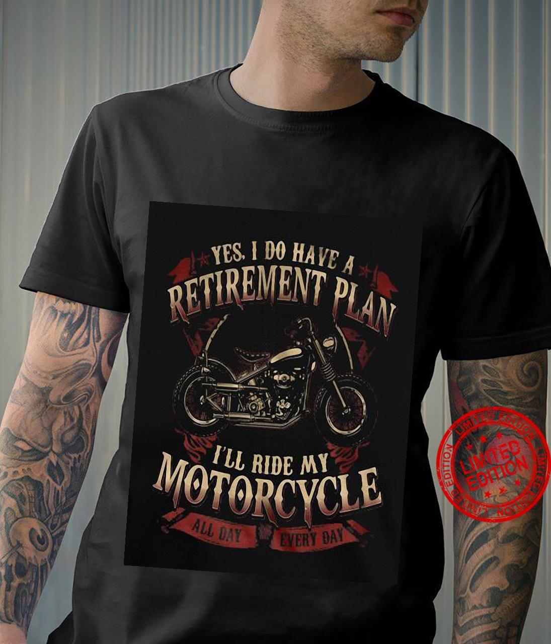 yes i do have a retirement plan i'll ride my motorcycle shirt