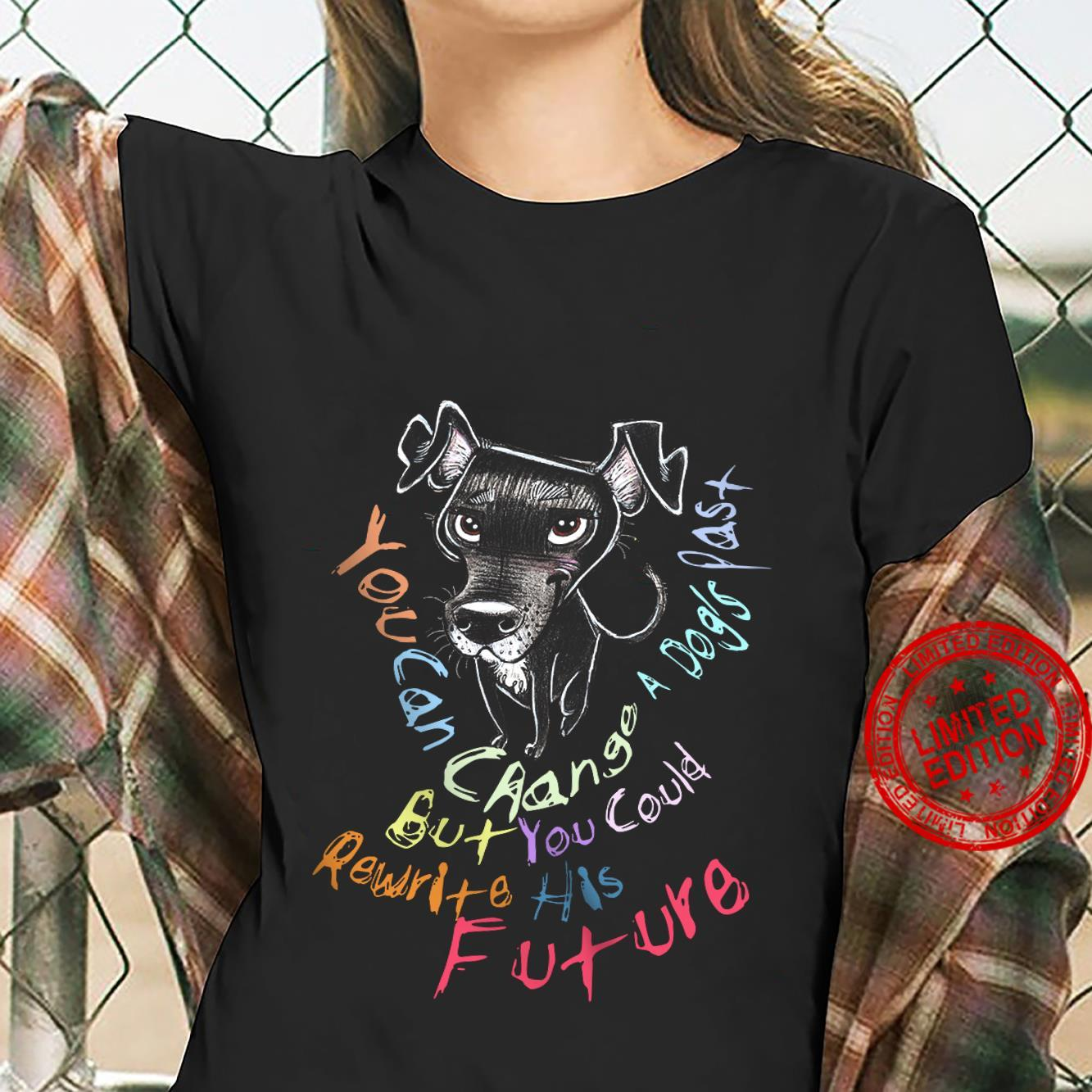 you Can Change A Dog's Past But You Could Rewrite His Future Shirt ladies tee