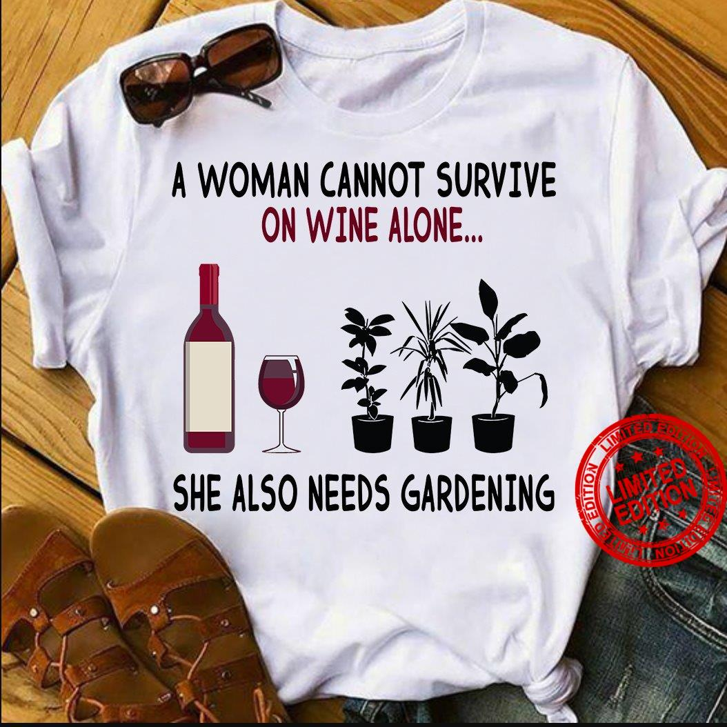 A Woman Cannot Survive On Wine Alone She Also Needs Gardening Shirt