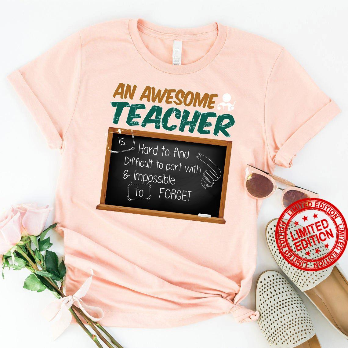 An Awesome Teacher Hard To Find Difficult To Part With & Impossible Forget Shirt