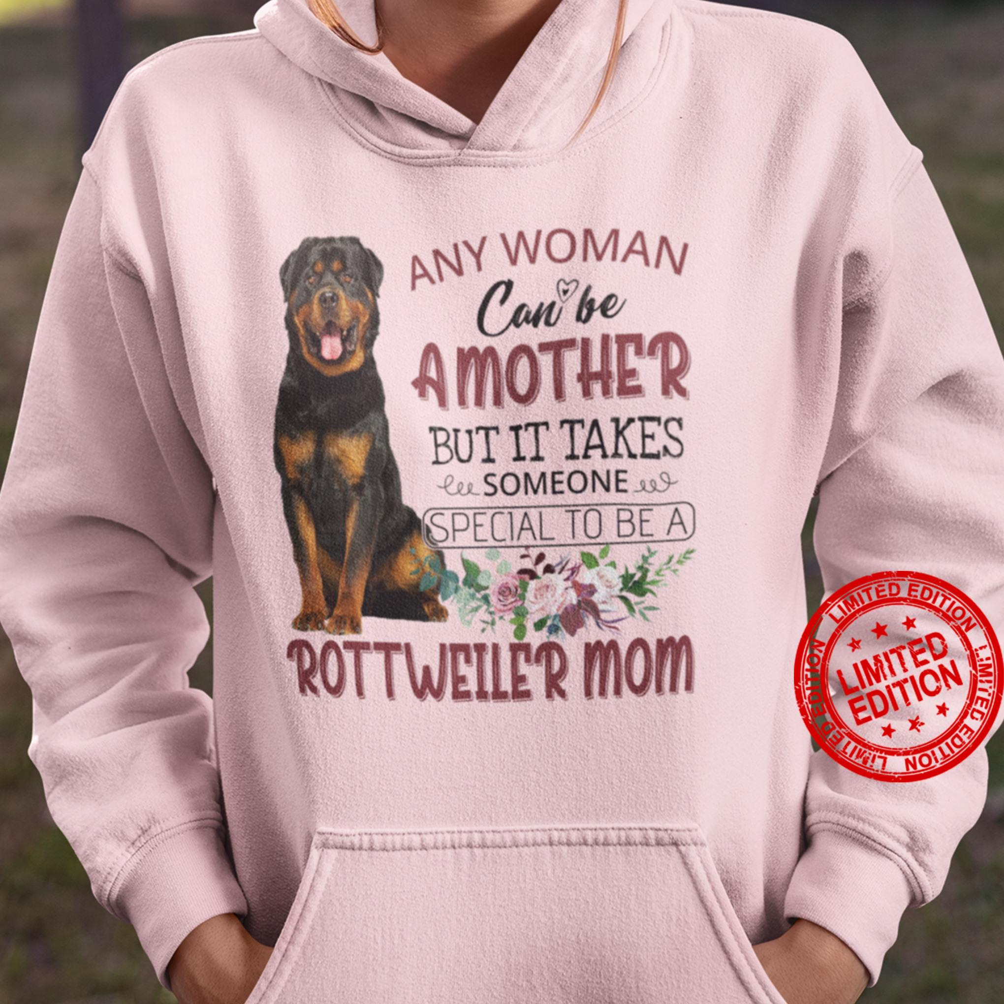 Any Woman Can Be A Mother But It Takes Someone Special To Be A Rottweiler Mom Shirt