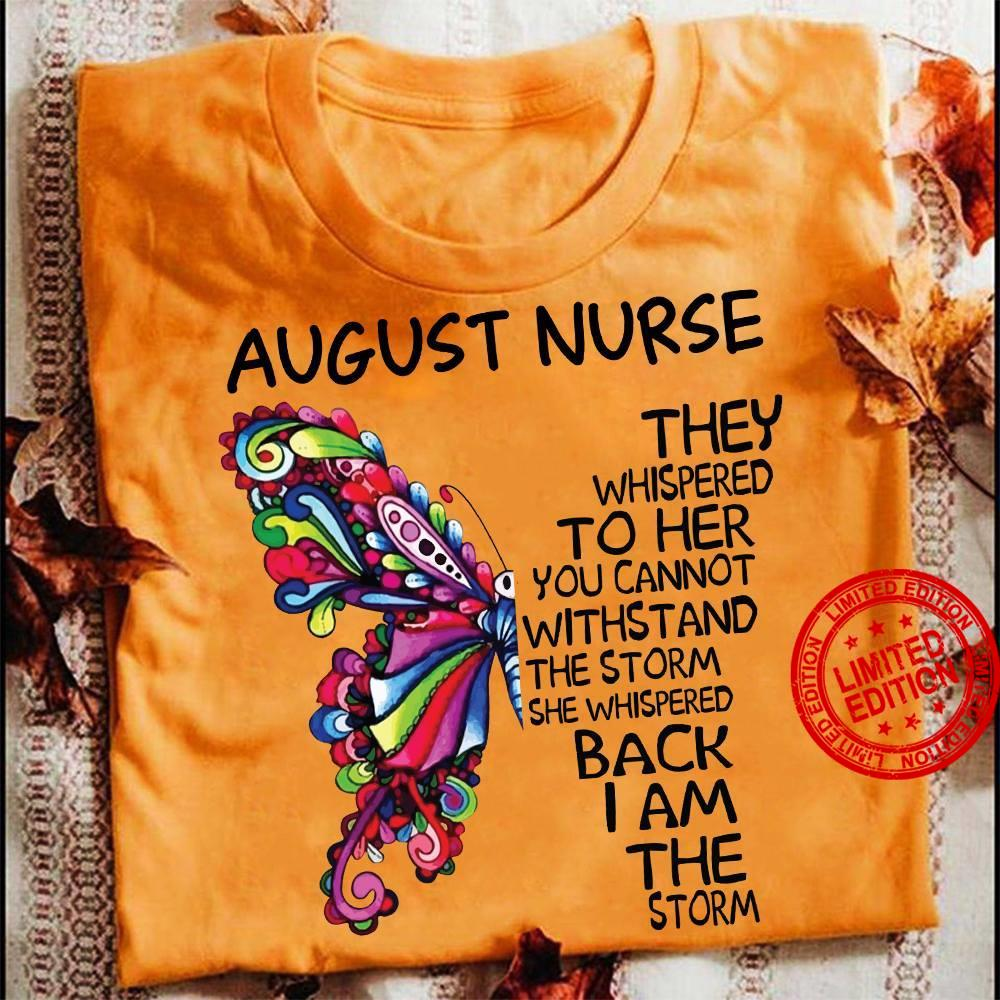 August Nurse They Whispered To Her You Cannot Withstand The Storm She Whispered Back I Am The Storm Shirt