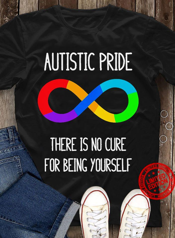 Autistic Pride There Is No Cure For Being Yourself Shirt