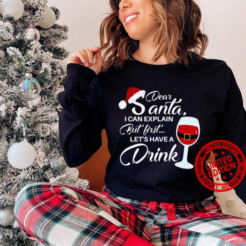 Dear Santa I Can Explain But First Let's Have A Drink Shirt