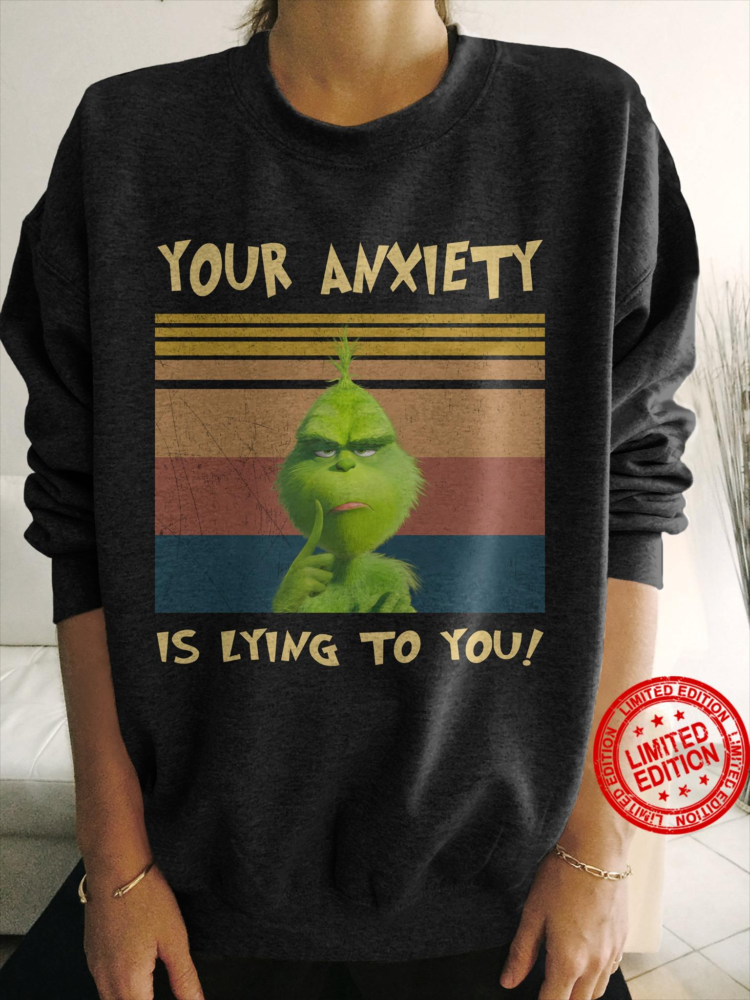 Grinch Your Anxiety Is Lying To You Shirt