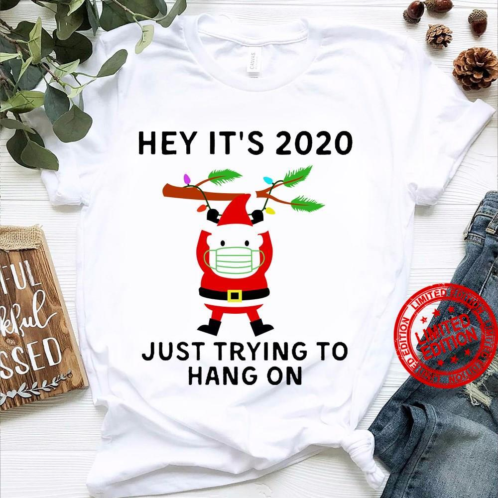 Hey It's 2020 Just Trying To Hang On Shirt