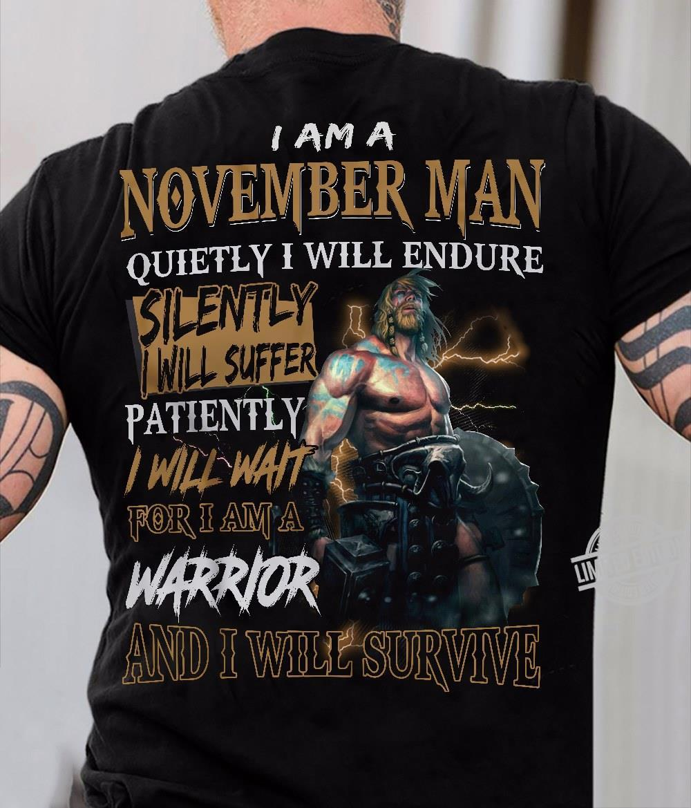 I Am A November Man Quietly I Will Endure Silently I Will Wait For I Am A Warrior And I Will Survive Shirt