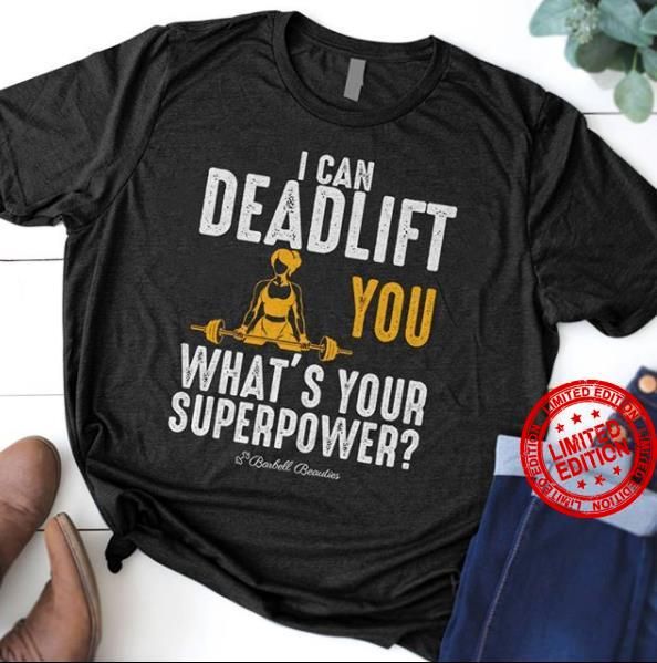 I Can Deadlift You What's Your Superpower Shirt