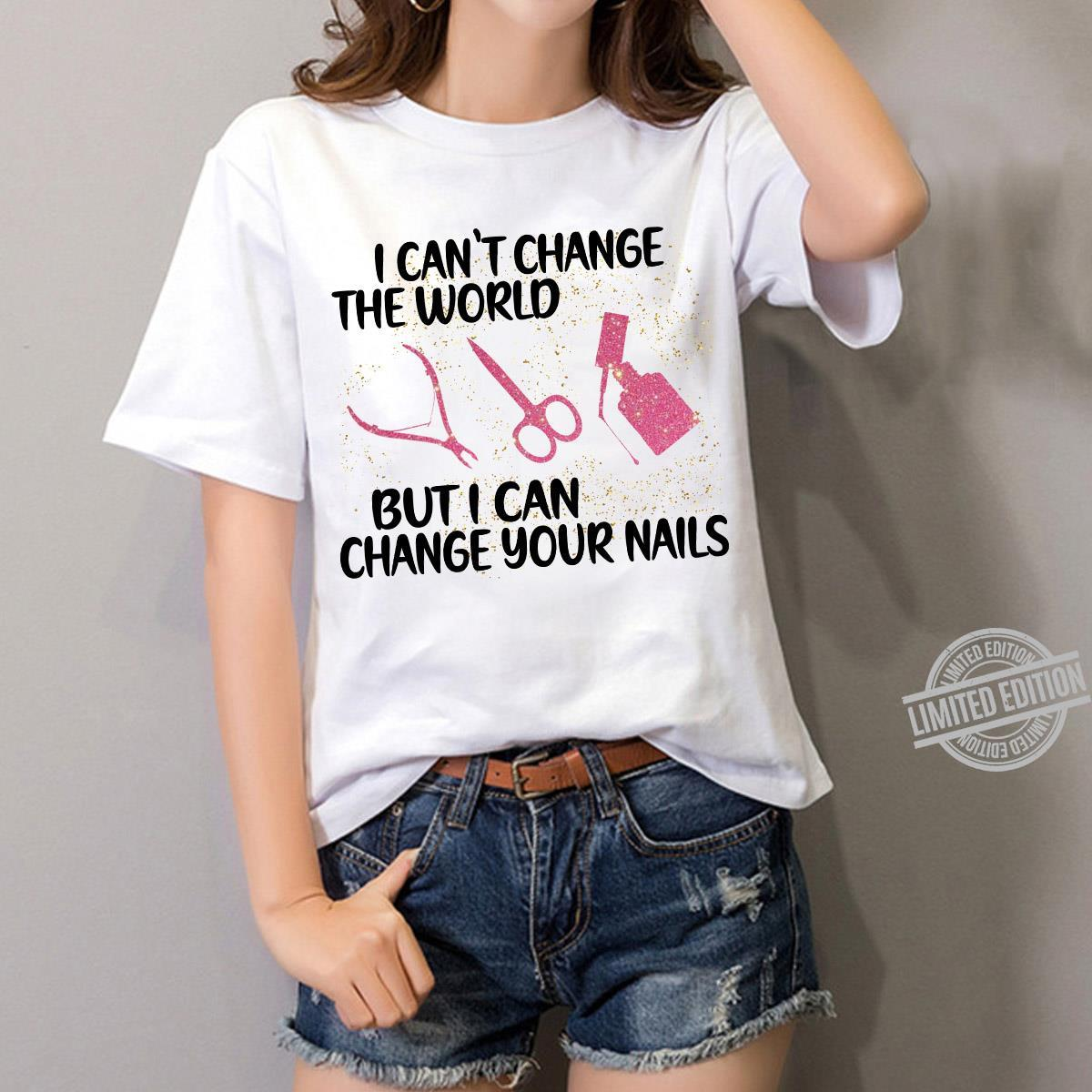 I Can't Change The World But I Can Change Your Nails Shirt