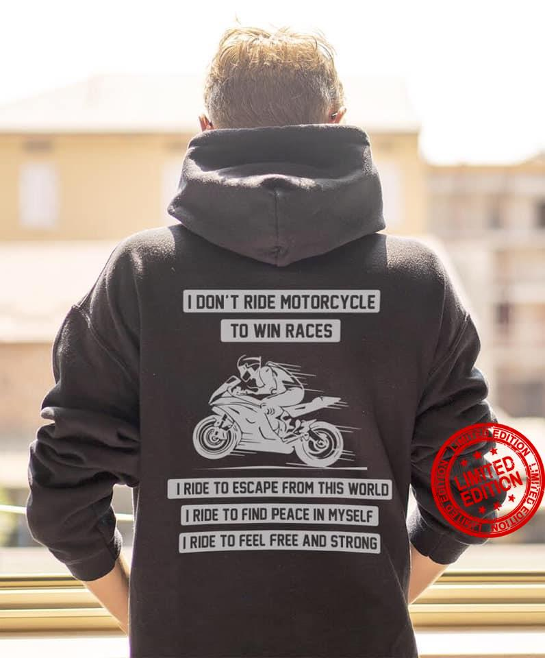I Don't Ride Motorcycle To Win Races I Ride To Escape From This World Shirt