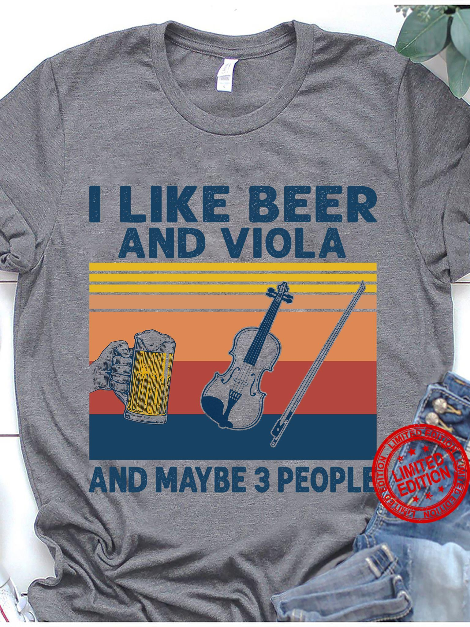 I LIke Beer And Viola And Maybe 3 People Shirt