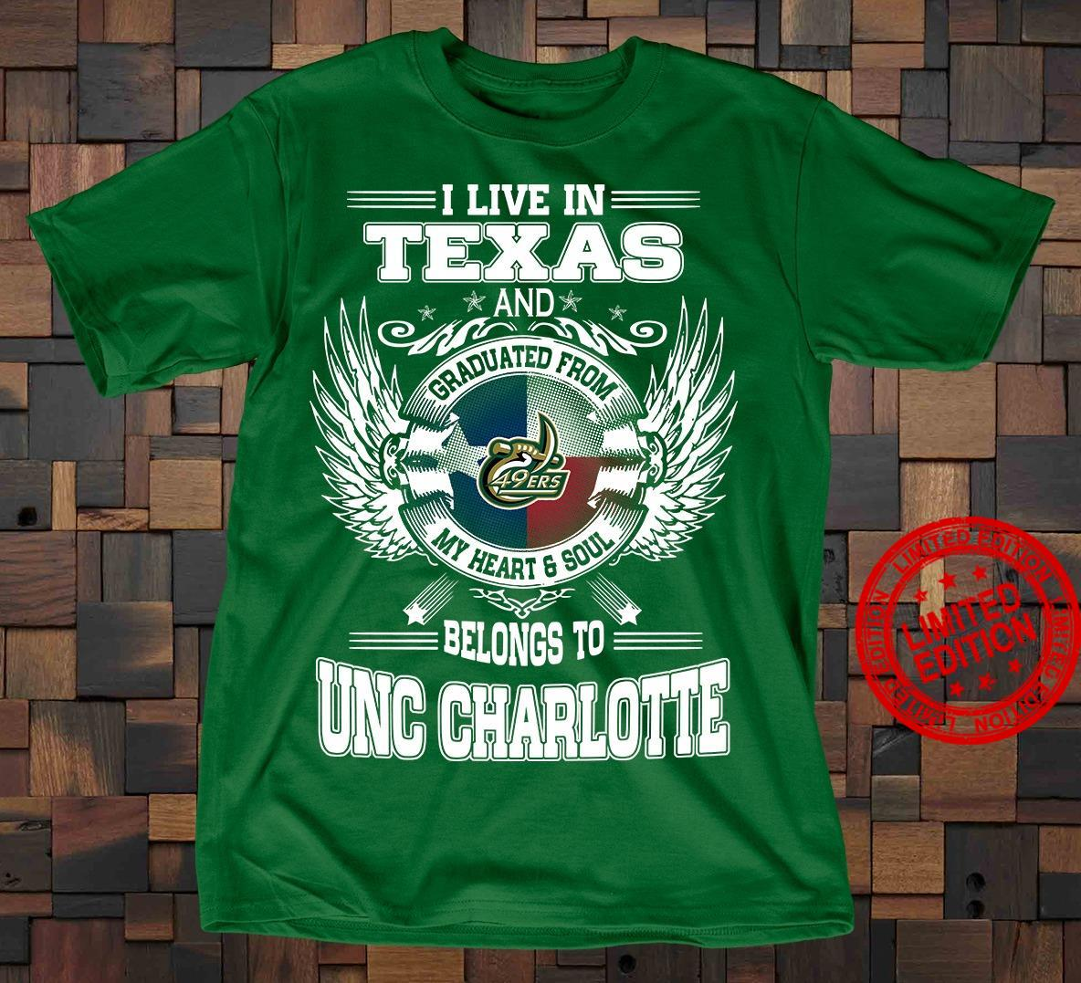 I Live In Texas And Graduated From My Heart & Soul Belongs To UNC Charlotte Shirt