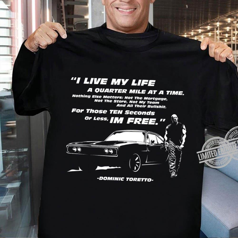 I Live My Life A Quarter Mile At A Time For Those Ten Seconds Or Less I'm Free Shirt