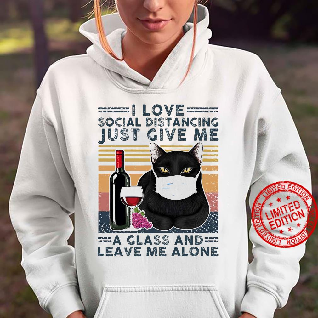 I Love Social Distancing Just Give Me A Glass And Leave Me Alone Shirt hoodie