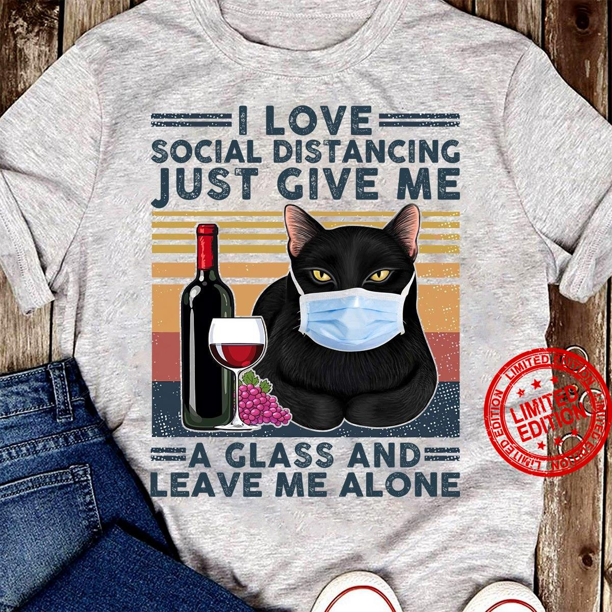 I Love Social Distancing Just Give Me A Glass And Leave Me Alone Shirt