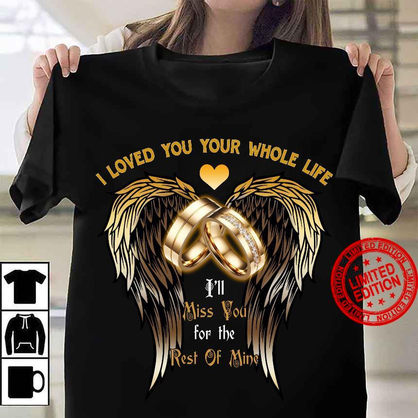 I Loved You Your Whole Life Shirt