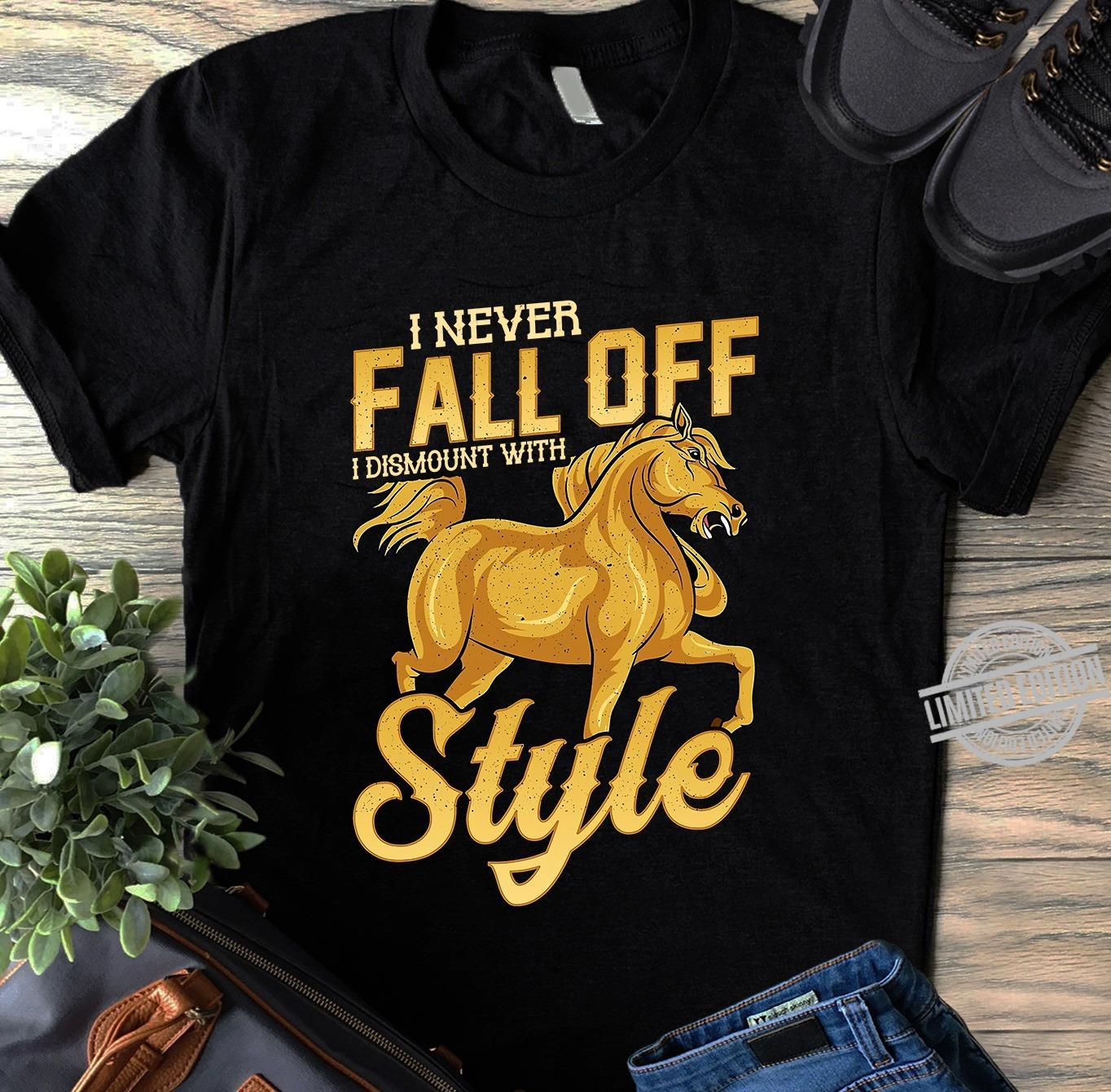 I Never Fall Off I Dismount With Style Shirt