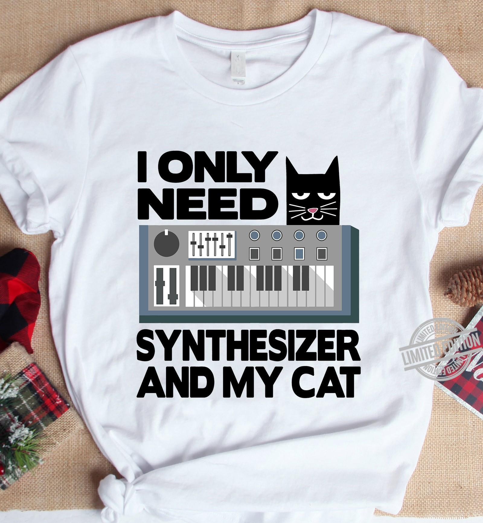 I Only Need Synthesizer And My Cat Shirt