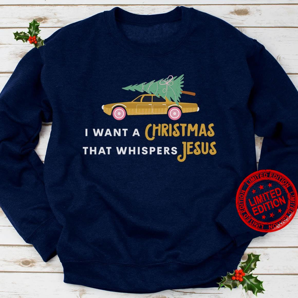 I Want A Christmas That Whispers Jesus Shirt
