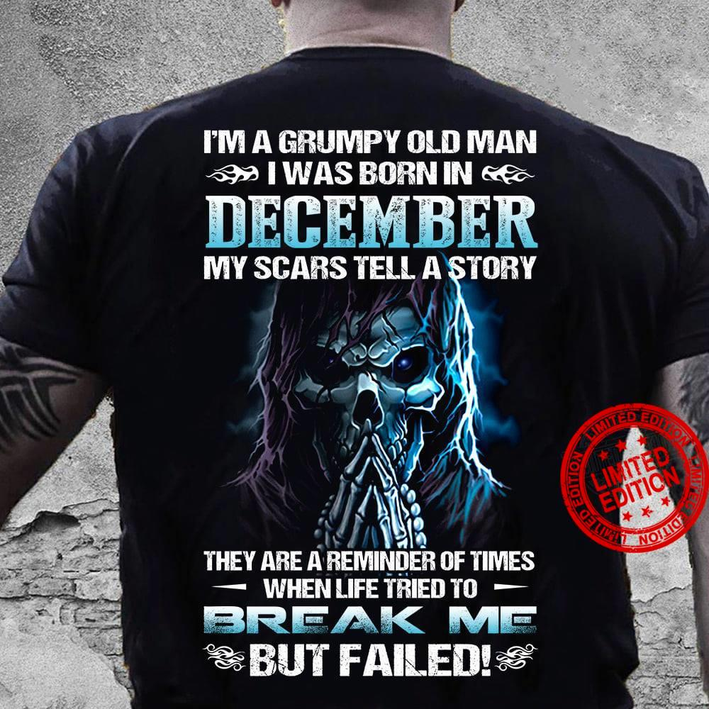 Iam A Grumpy Old Man I Was Born In December My Scars Tell A Story Shirt