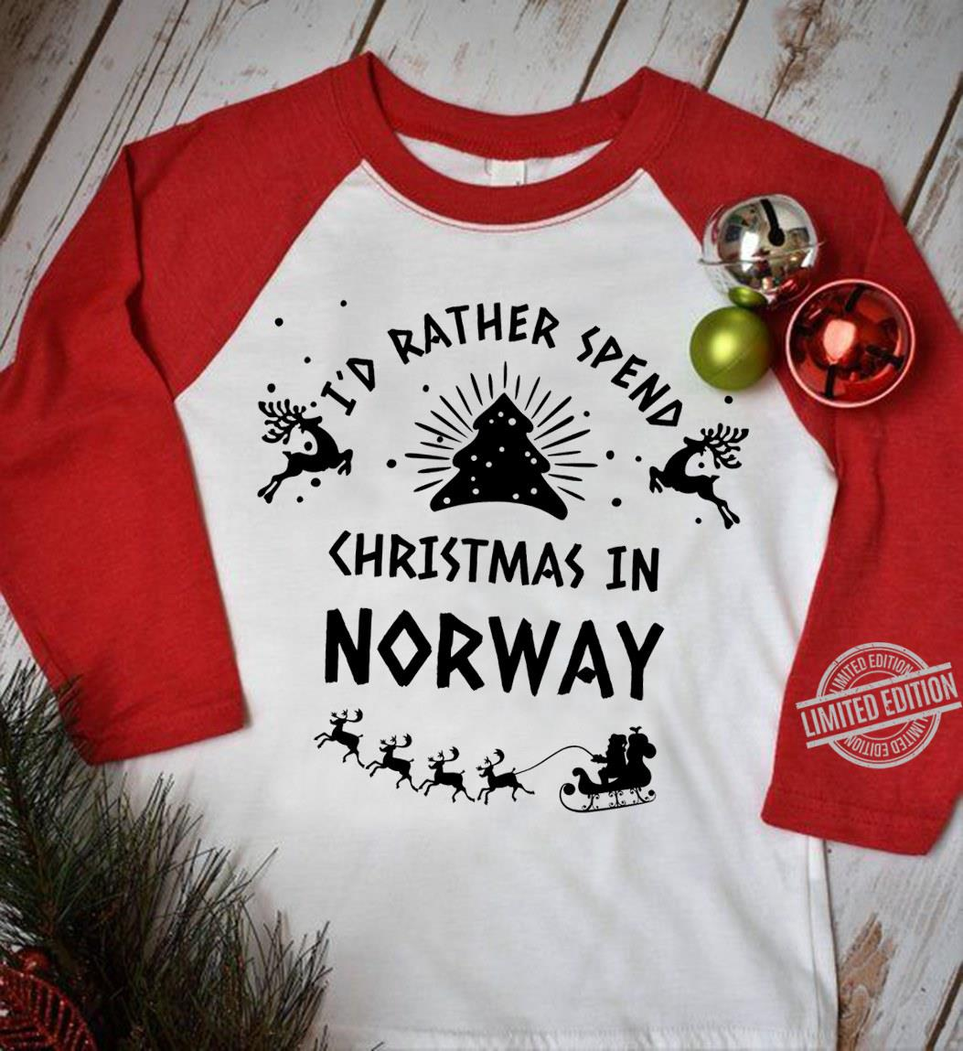 I'd Rather Spend Christmas In Norway Shirt