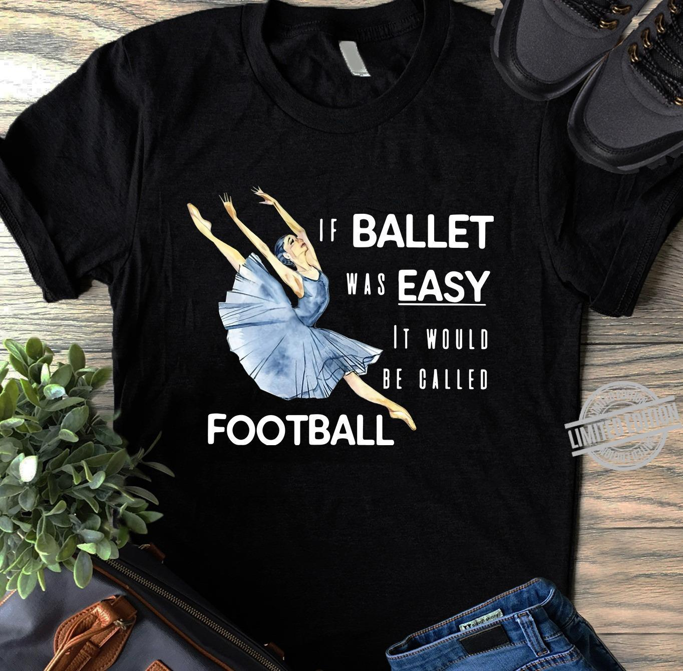 If Ballet Was Easy It Would Be Called Football Shirt