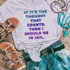 If It's The Throught That Counts Then I Should Be In Jail Shirt