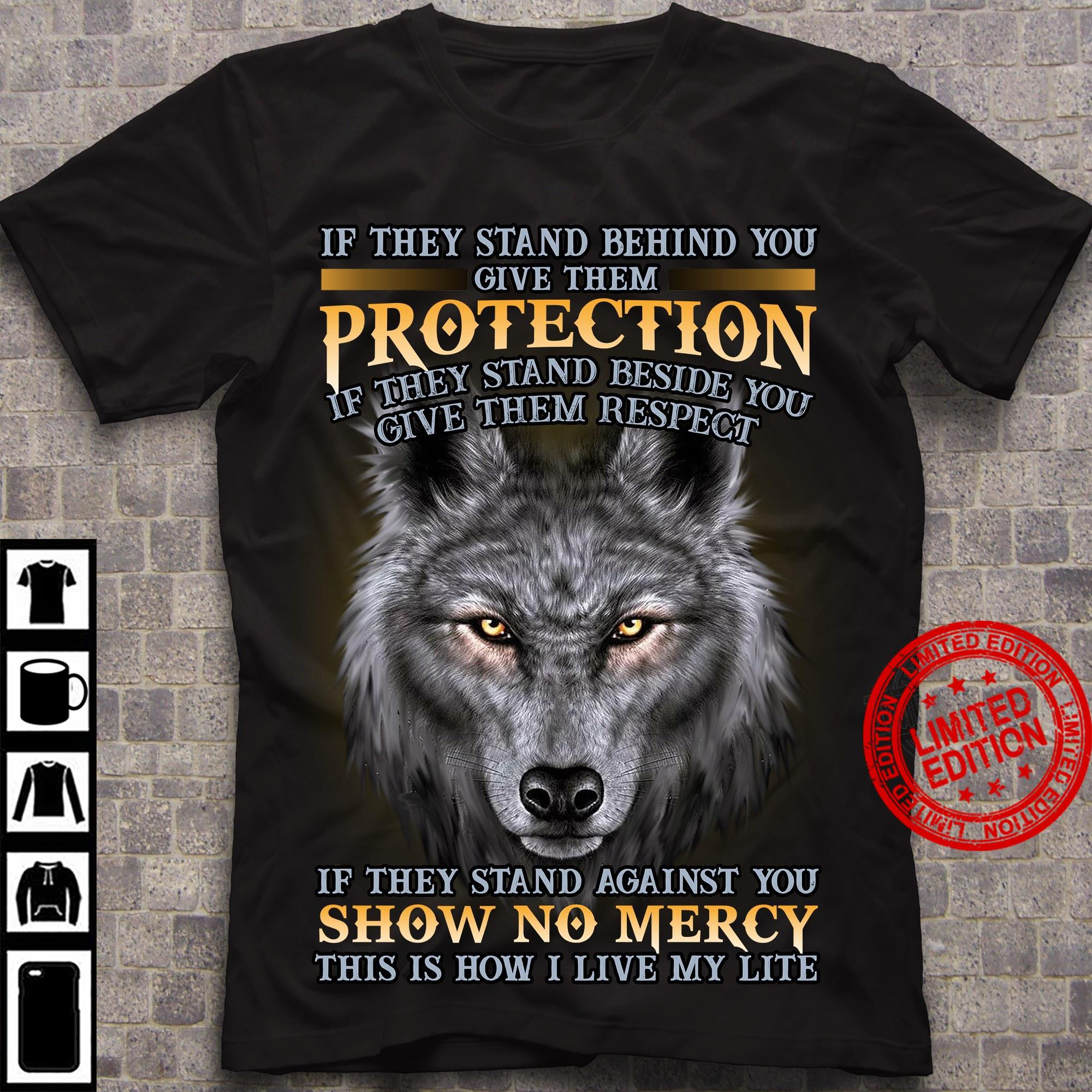 If They Stand Behind You Give Them Protection If They Stand Beside You Give Them Respect Shirt