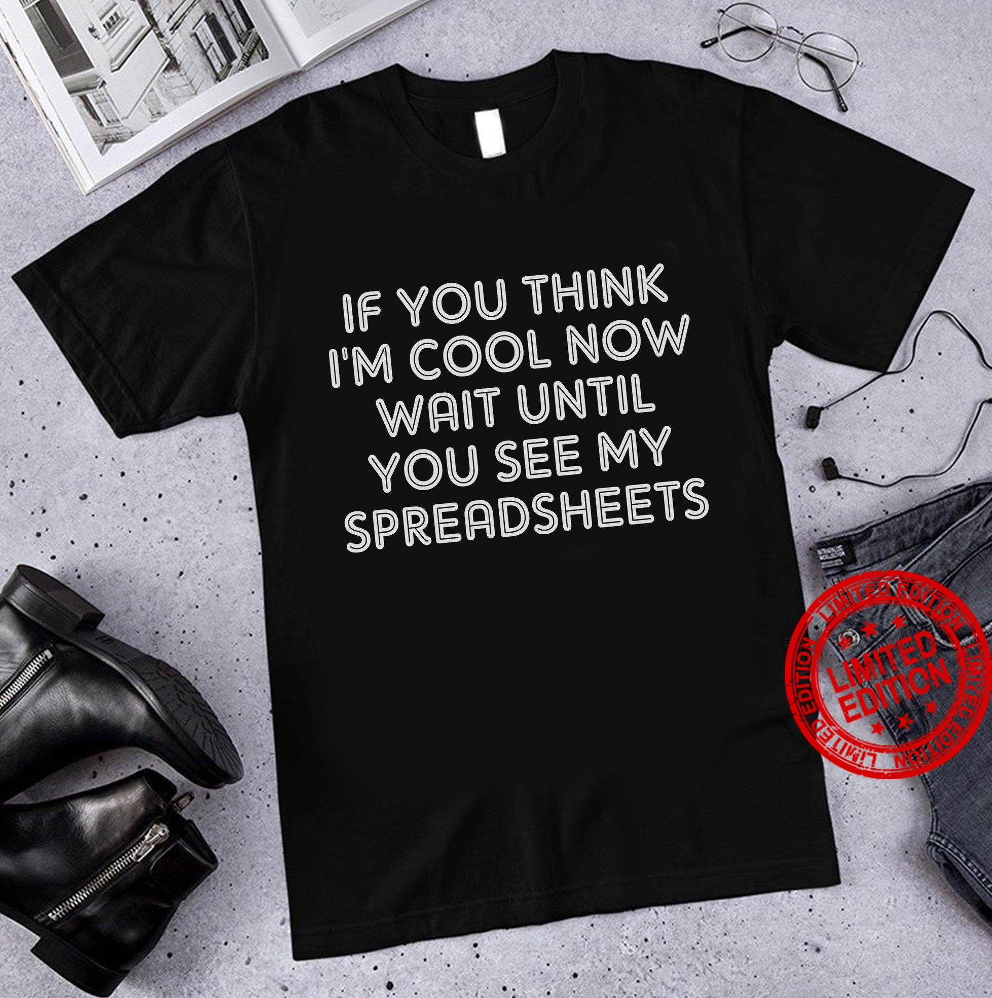 If You Think I'm Cool Now Wait Until You See My Spreadsheets Shirt