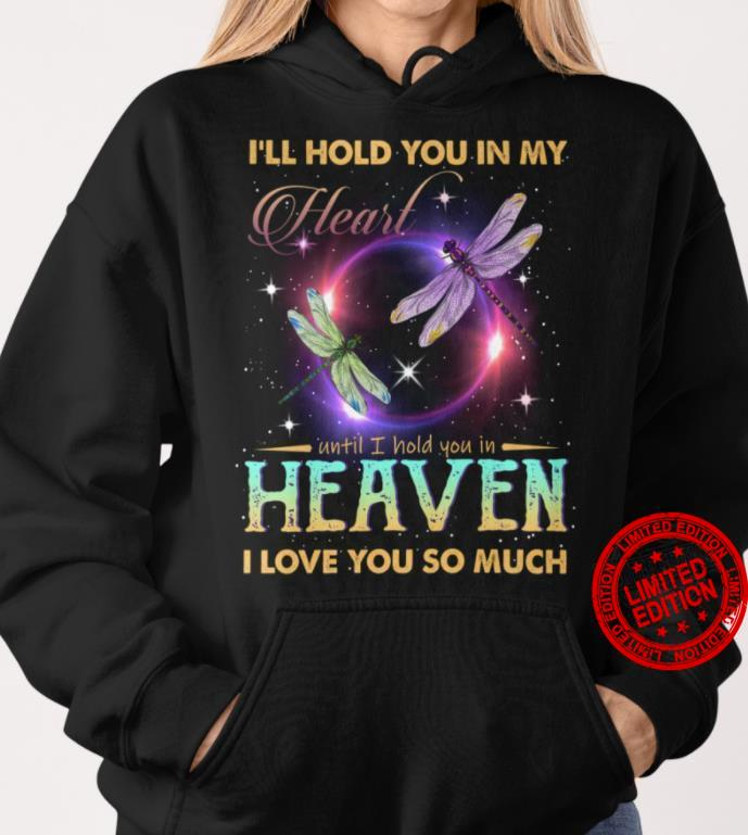 I'll Hold You In My Heart Until I Hold You In Heaven I Love You So Much Shirt