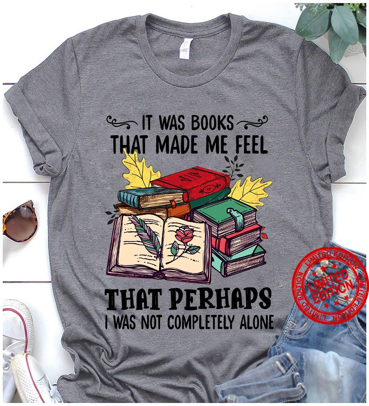 It Was Books That Made Me Feel That Perhaps Shirt