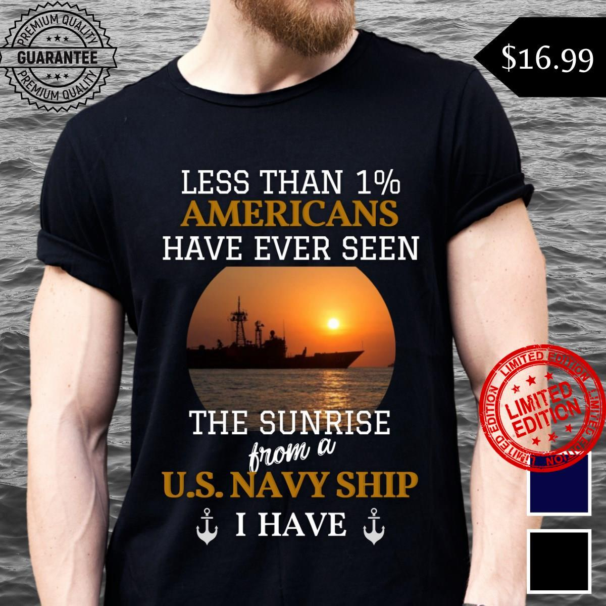 Less Than 1% Americans Have Ever Seen The Sunrise From A U,S Naby Ship Shirt