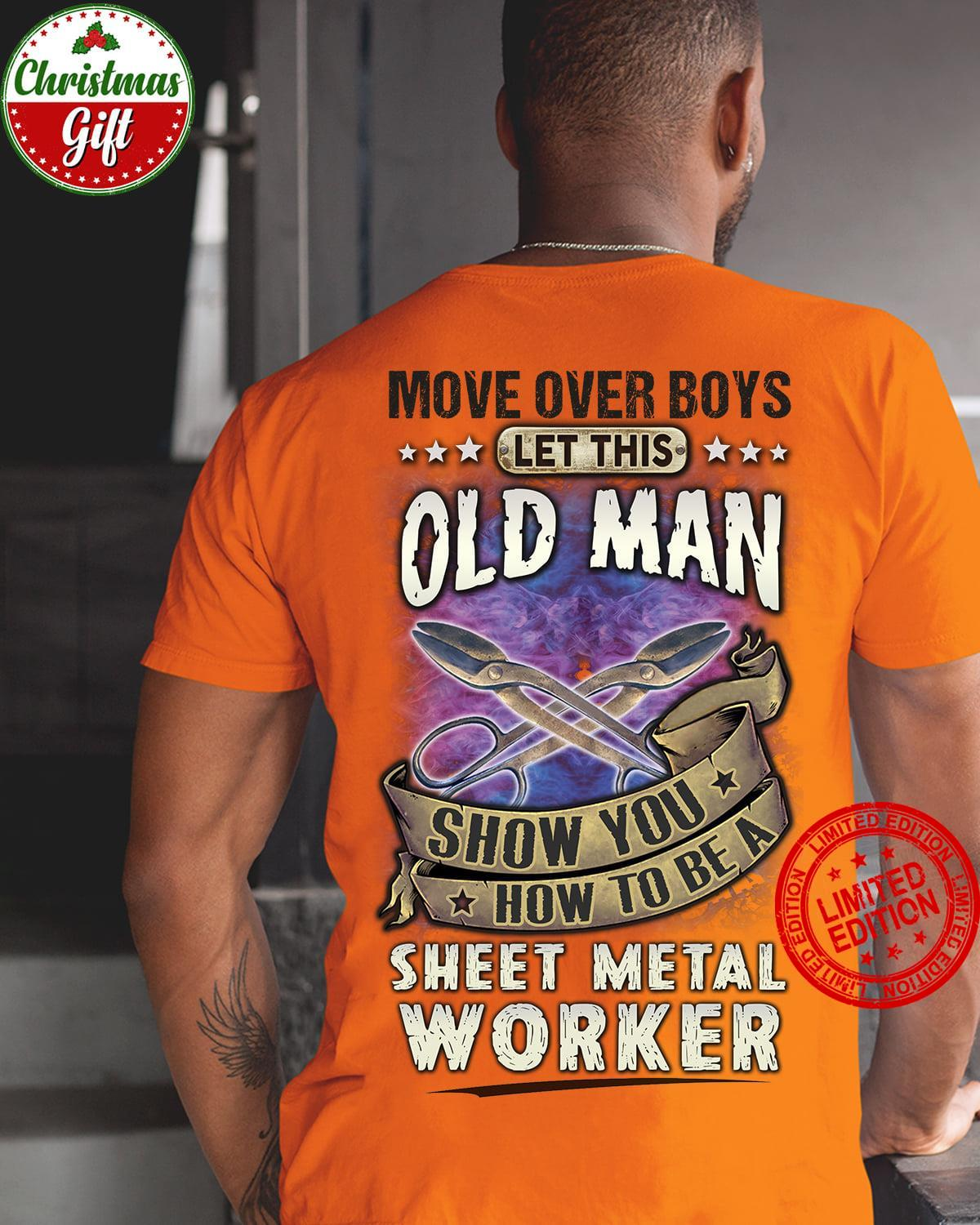 Move Over Boys Let This Old Man Show You How To Be A Sheet Metal Worker Shirt