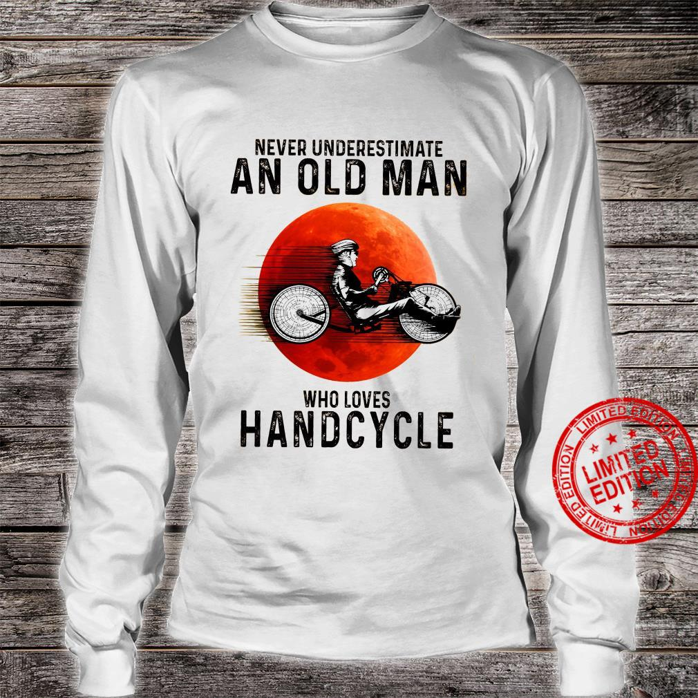 Never Underestimate An Old Man Who Loves Handcycle Shirt long sleeved
