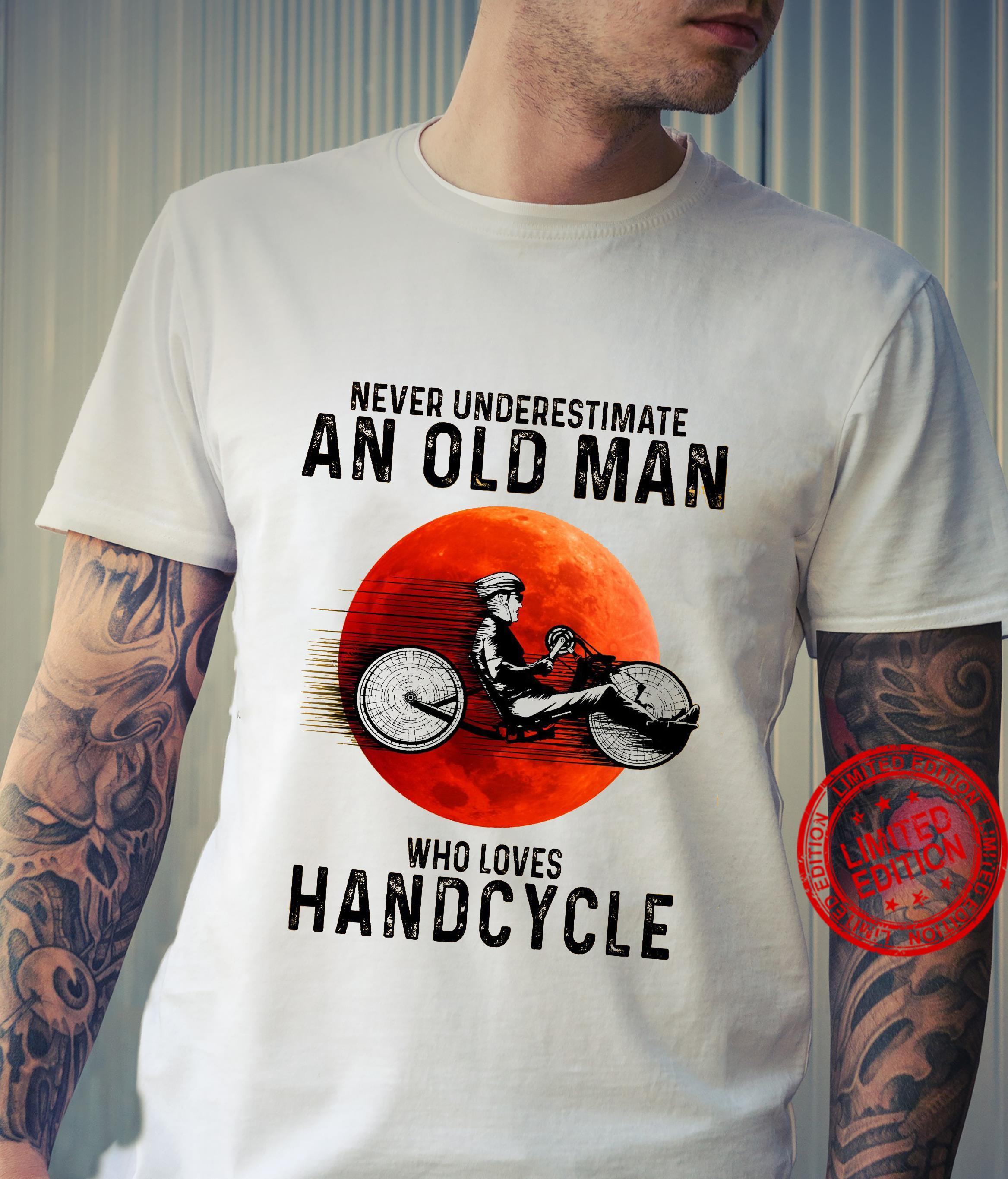Never Underestimate An Old Man Who Loves Handcycle Shirt unisex