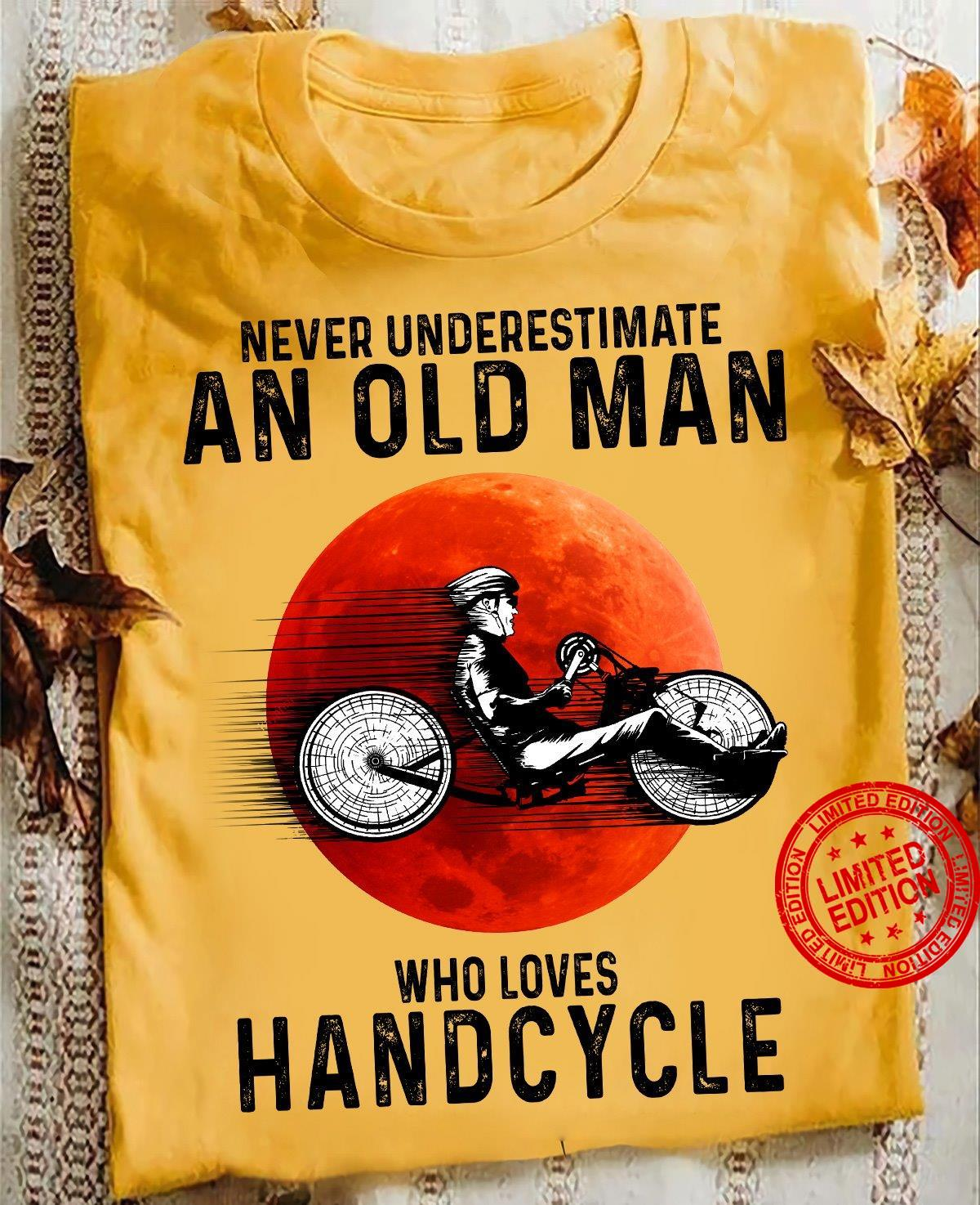 Never Underestimate An Old Man Who Loves Handcycle Shirt