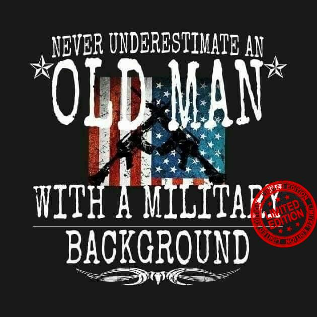 Never Underestimate An Old Man With A Military Background Shirt