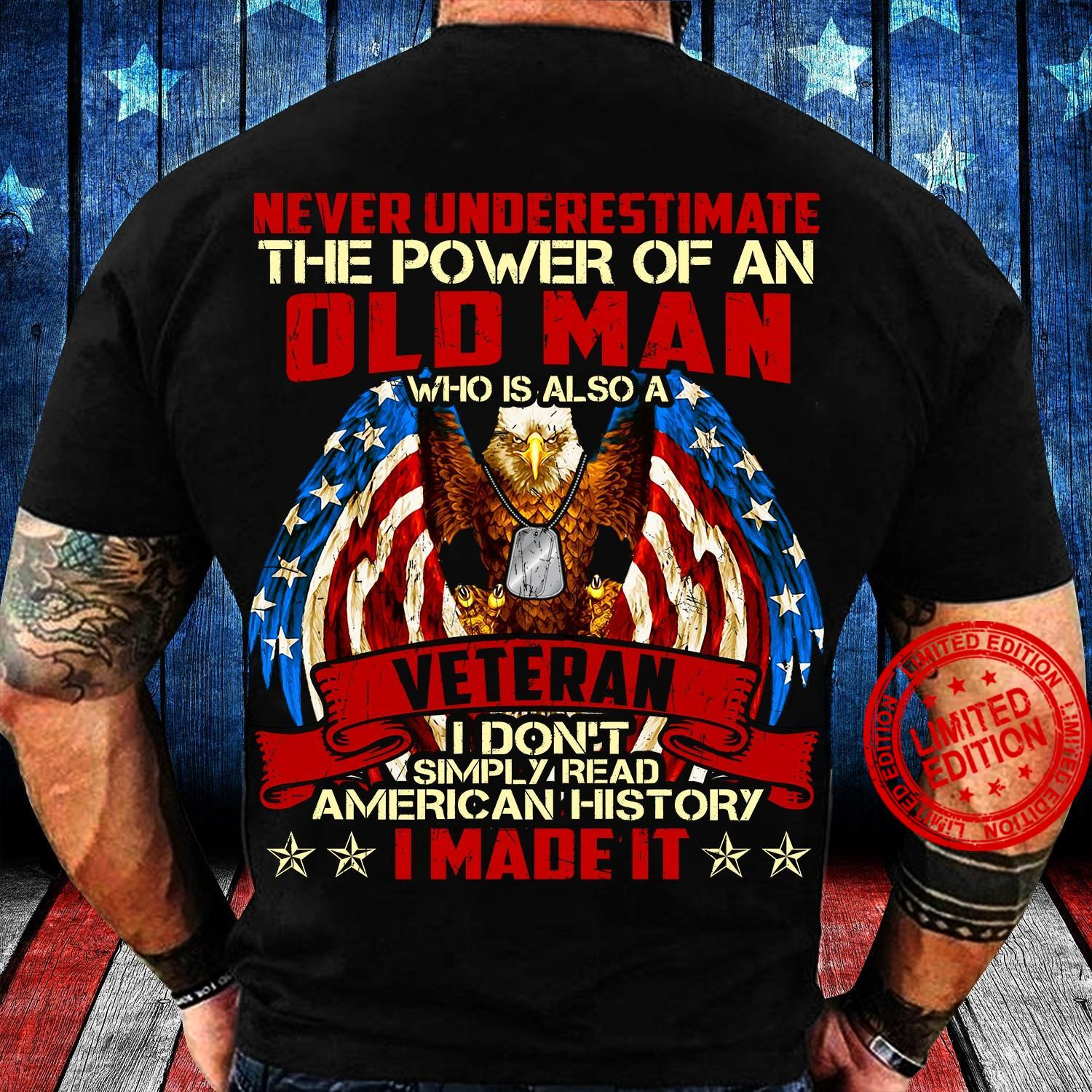 Never Underestimate The Power Of An Old Man Who Is Also A Veteran I Don't American History I Made It Shirt